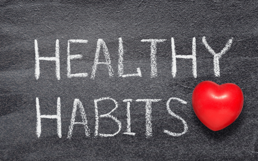 Steps to Developing Better Health Habits & How to Make Them Stick